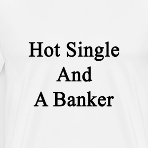 hot_single_and_a_banker T-Shirts - Men's Premium T-Shirt