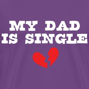 My Dad is single - Men's Premium T-Shirt
