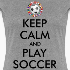 KEEP CALM and PLAY FOOTBALL 2016 Women's T-Shirts