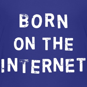 Born on the internet - Toddler Premium T-Shirt