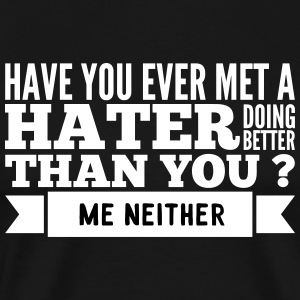 hater doing better than you ? T-Shirts - Men's Premium T-Shirt