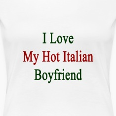 i_love_my_hot_italian_boyfriend Women's T-Shirts