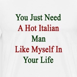 you_just_need_a_hot_italian_man_like_mys T-Shirts - Men's Premium T-Shirt