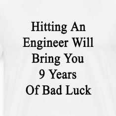 hitting_an_engineer_will_bring_you_9_yea T-Shirts
