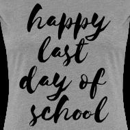 Design ~ Happy Last Day of School   Watercolor   Women's