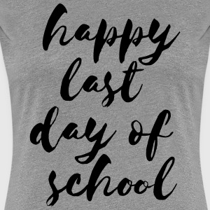 Happy Last Day of School T-Shirts - Women's Premium T-Shirt