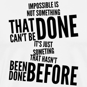 impossible is not something that can't be done T-Shirts - Men's Premium T-Shirt