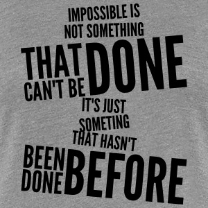 impossible is not something that can't be done Women's T-Shirts - Women's Premium T-Shirt