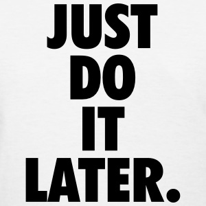 Just do it later Women's T-Shirts - Women's T-Shirt