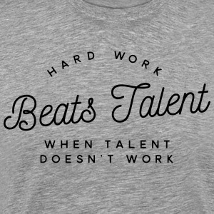 hard work beats talent when talent doesn't work T-Shirts - Men's Premium T-Shirt