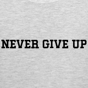 NEVER GIVE UP Men's Tank - Men's Premium Tank