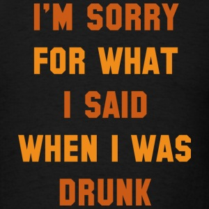 I'm Sorry For What I Said - Men's T-Shirt