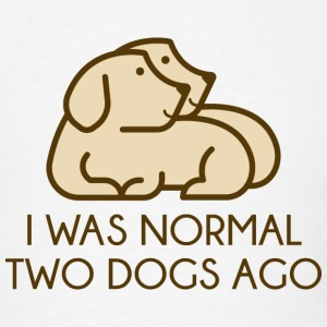 I Was Normal Two Dogs Ago - Men's T-Shirt