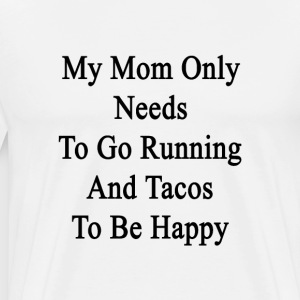 my_mom_only_needs_to_go_running_and_taco T-Shirts - Men's Premium T-Shirt
