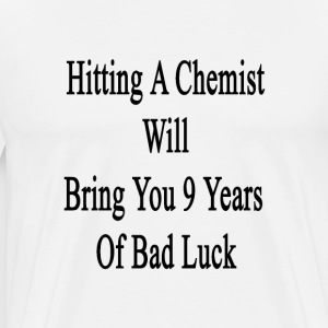 hitting_a_chemist_will_bring_you_9_years T-Shirts - Men's Premium T-Shirt