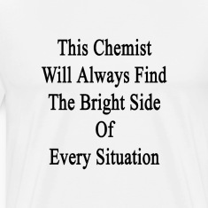 this_chemist_will_always_find_the_bright T-Shirts