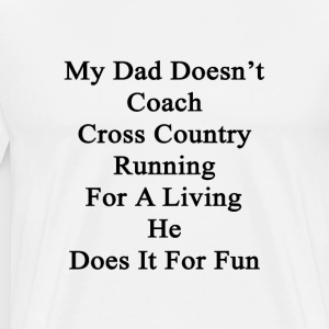 my_dad_doesnt_coach_cross_country_runnin T-Shirts - Men's Premium T-Shirt