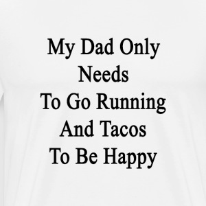 my_dad_only_needs_to_go_running_and_taco T-Shirts - Men's Premium T-Shirt