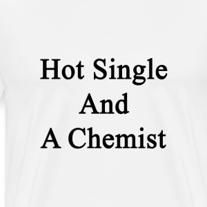 hot_single_and_a_chemist T-Shirts - Men's Premium T-Shirt