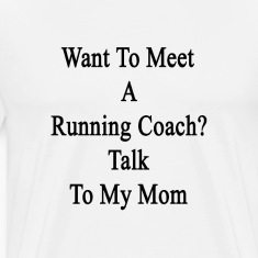 want_to_meet_a_running_coach_talk_to_my_ T-Shirts