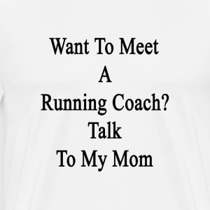 want_to_meet_a_running_coach_talk_to_my_ T-Shirts - Men's Premium T-Shirt