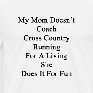 my_mom_doesnt_coach_cross_country_runnin T-Shirts - Men's Premium T-Shirt
