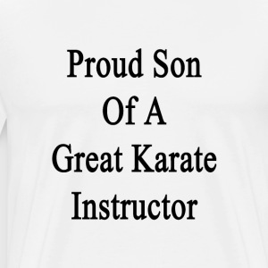 proud_son_of_a_great_karate_instructor T-Shirts - Men's Premium T-Shirt