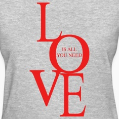 Love is all you need Women's T-Shirts