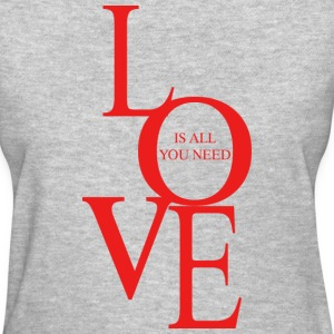 Love is all you need Women's T-Shirts - Women's T-Shirt