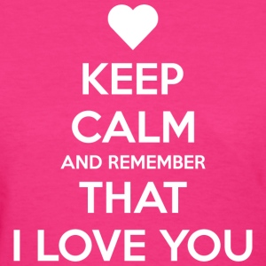 Keep Calm and Remember that I love you Women's T-Shirts - Women's T-Shirt