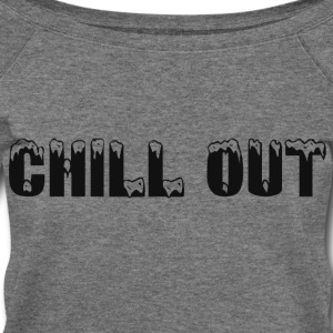 CHILL OUT Long Sleeve Shirts - Women's Wideneck Sweatshirt