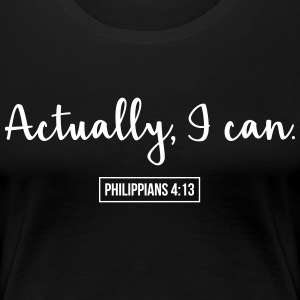 Actually, I Can (Philippians 4:13) Women's T-Shirts - Women's Premium T-Shirt