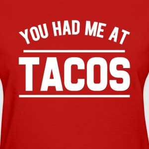 You Had me at Tacos funny foodie saying shirt - Women's T-Shirt