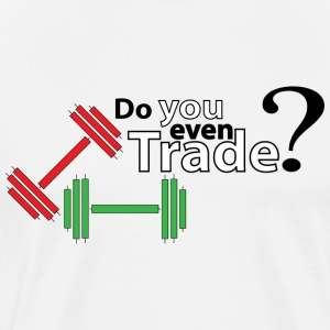 Forex - Do you even Trade? - Men's Premium T-Shirt