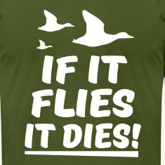 If it flies it dies funny duck hunting shirt