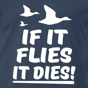 If it flies it dies funny duck hunting shirt - Men's Premium T-Shirt