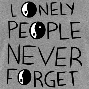 LONELY PEOPLE NEVER FORGET Women's T-Shirts - Women's Premium T-Shirt