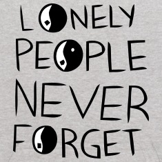 LONELY PEOPLE NEVER FORGET Sweatshirts