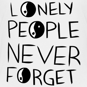 LONELY PEOPLE NEVER FORGET Baby & Toddler Shirts - Toddler Premium T-Shirt