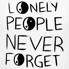 LONELY PEOPLE NEVER FORGET Women's T-Shirts