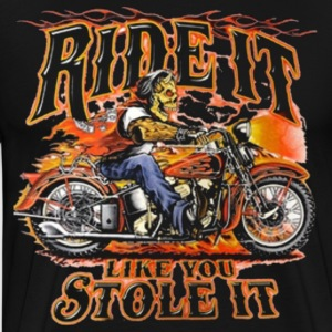 Ride it Like You Stole it Biker Shirt - Men's Premium T-Shirt