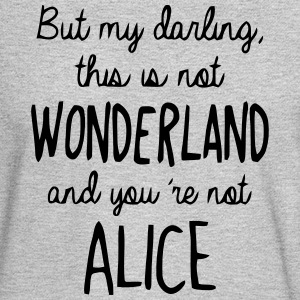 YOU ARE NOT ALICE IN WONDERLAND Long Sleeve Shirts - Men's Long Sleeve T-Shirt