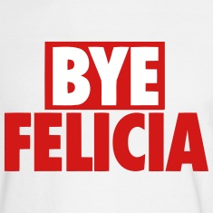 BYE FELICIA Long Sleeve Shirts