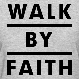 Walk By Faith Religious Christian Women's T-Shirts - Women's T-Shirt