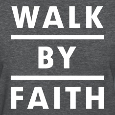 Walk By Faith Religious Christian Women's T-Shirts