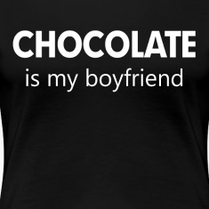 Chocolate is My Boyfriend Women's T-Shirts