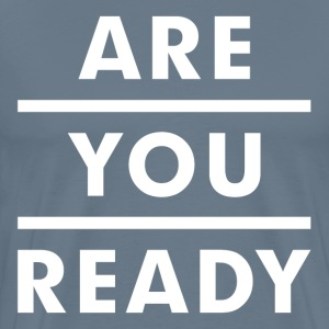 Are You Ready T-Shirts - Men's Premium T-Shirt