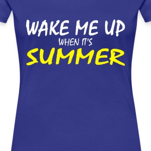 Wake me up when it's summer - Women's Premium T-Shirt