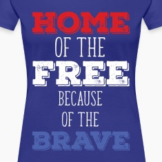 Home of the Free 'cause of the Brave State T-shirt Women's T-Shirts