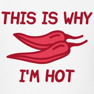This Is Why I'm Hot - Men's T-Shirt